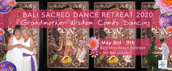 Bali Sacred Dance Retreat 2020 Grandmother Wisdom Comes Dancing May 3rd to 9th